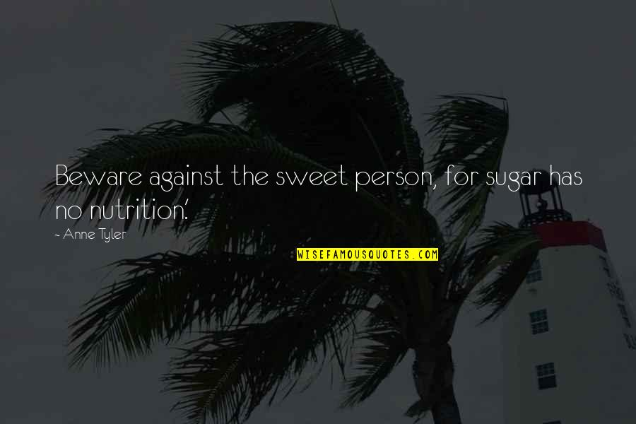 Not Using Common Sense Quotes By Anne Tyler: Beware against the sweet person, for sugar has