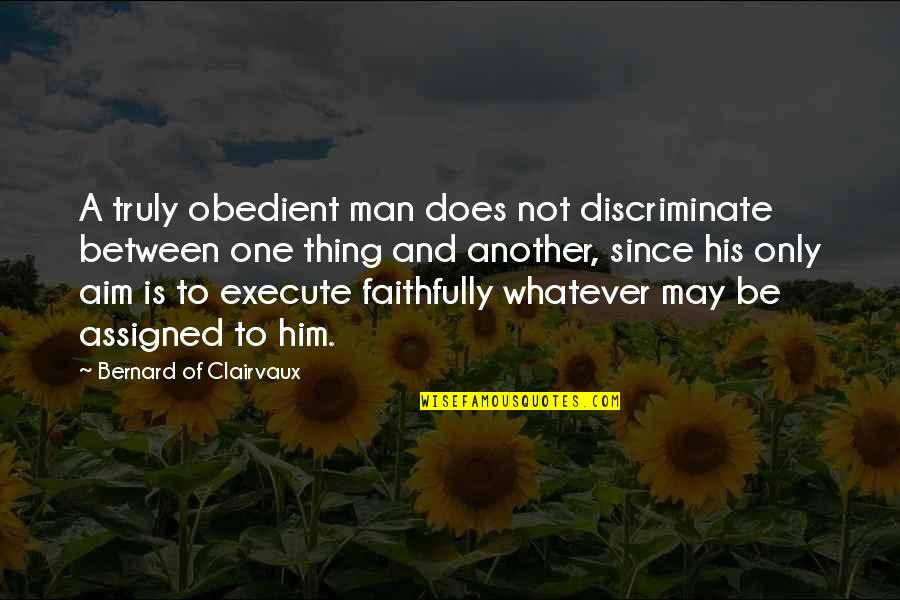 Not Using Common Sense Quotes By Bernard Of Clairvaux: A truly obedient man does not discriminate between