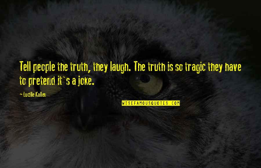 Not Using Common Sense Quotes By Lucille Kallen: Tell people the truth, they laugh. The truth