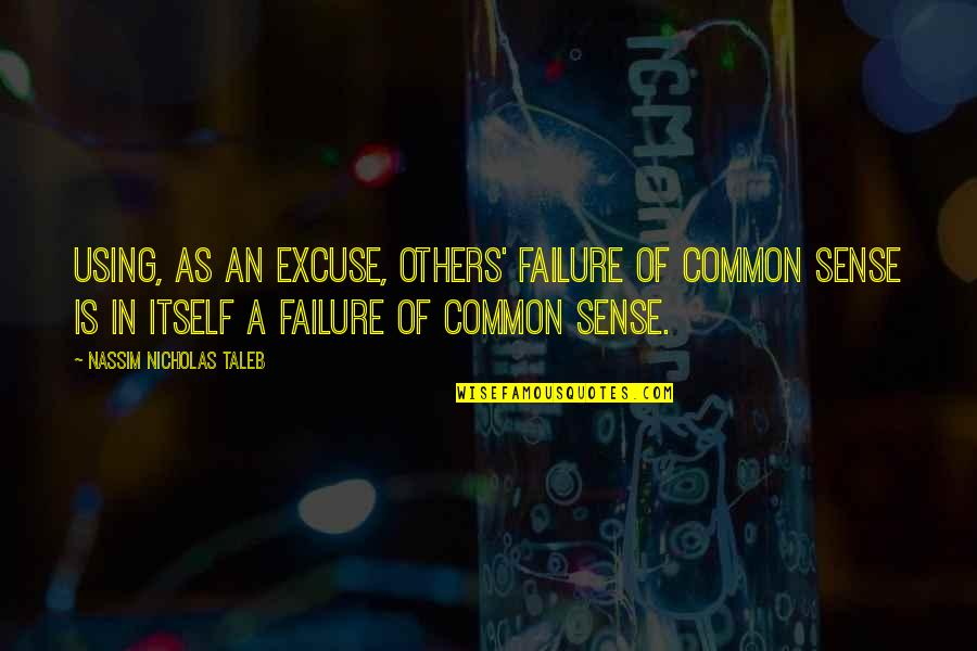 Not Using Common Sense Quotes By Nassim Nicholas Taleb: Using, as an excuse, others' failure of common