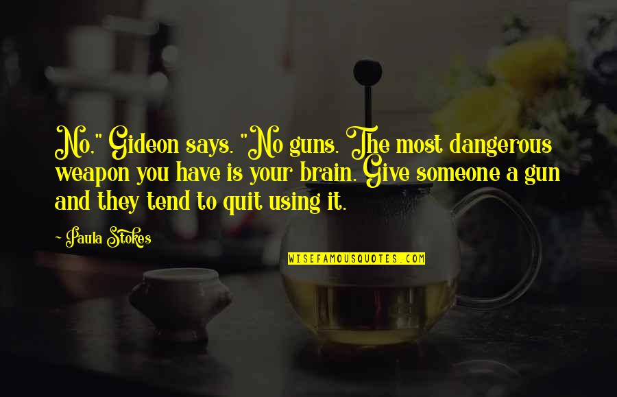 "Not Using Guns Quotes By Paula Stokes: No,"" Gideon says. ""No guns. The most dangerous"