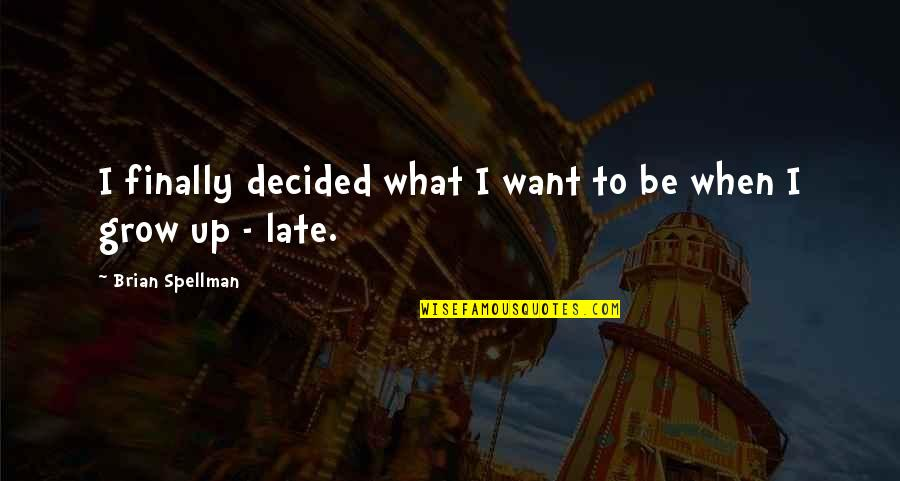 Not Want To Grow Up Quotes By Brian Spellman: I finally decided what I want to be