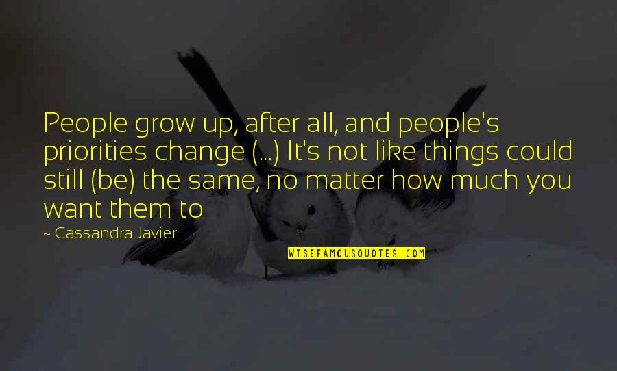 Not Want To Grow Up Quotes By Cassandra Javier: People grow up, after all, and people's priorities