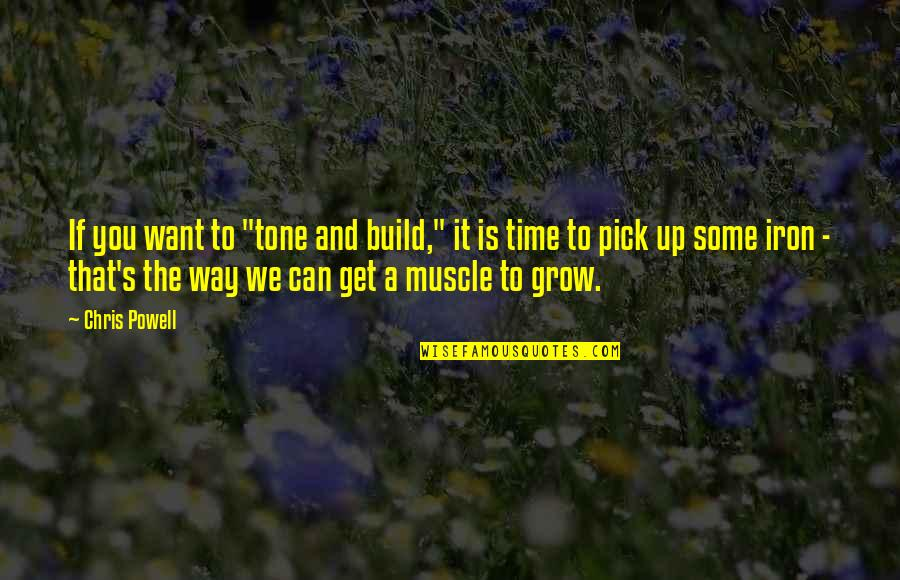 "Not Want To Grow Up Quotes By Chris Powell: If you want to ""tone and build,"" it"