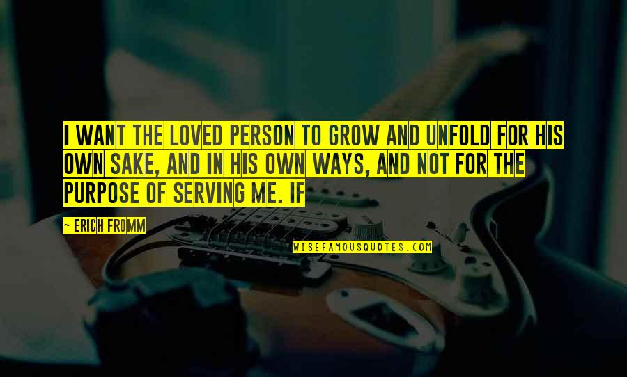 Not Want To Grow Up Quotes By Erich Fromm: I want the loved person to grow and