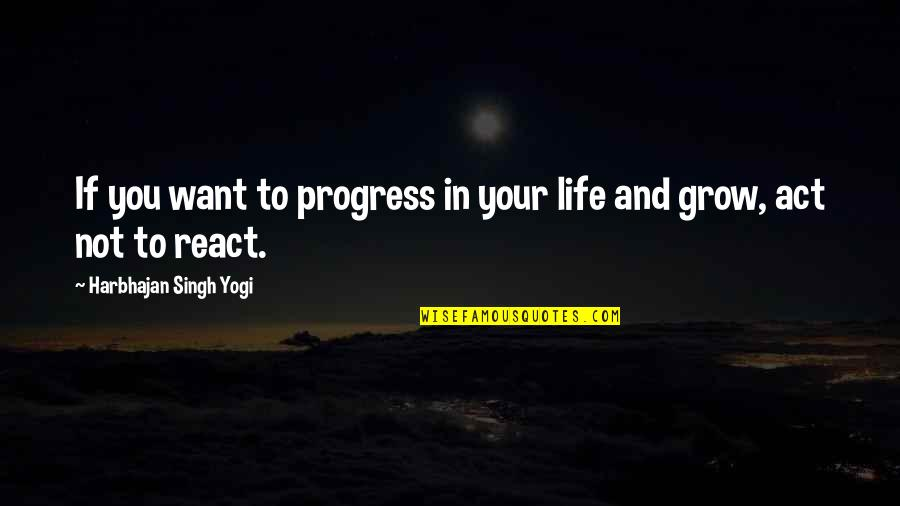 Not Want To Grow Up Quotes By Harbhajan Singh Yogi: If you want to progress in your life