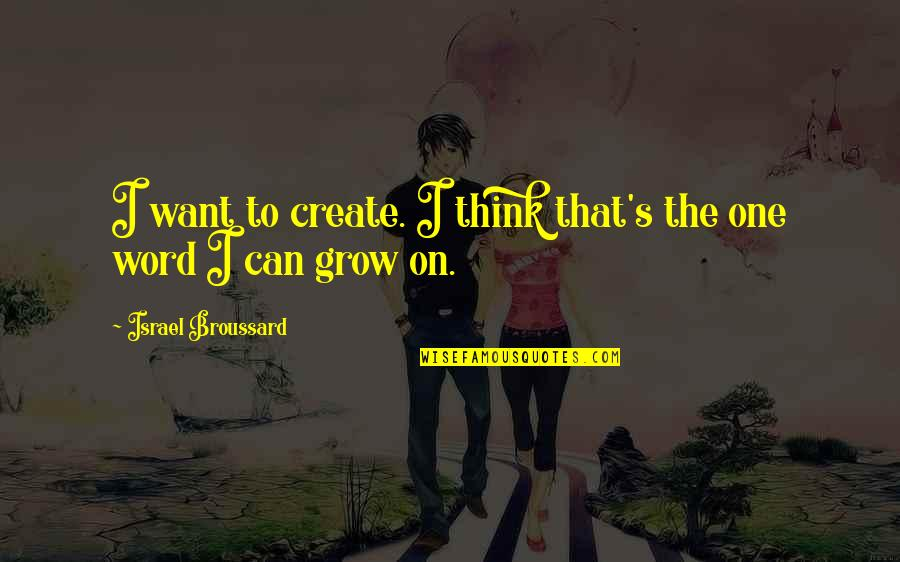 Not Want To Grow Up Quotes By Israel Broussard: I want to create. I think that's the