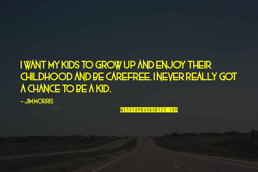 Not Want To Grow Up Quotes By Jim Morris: I want my kids to grow up and