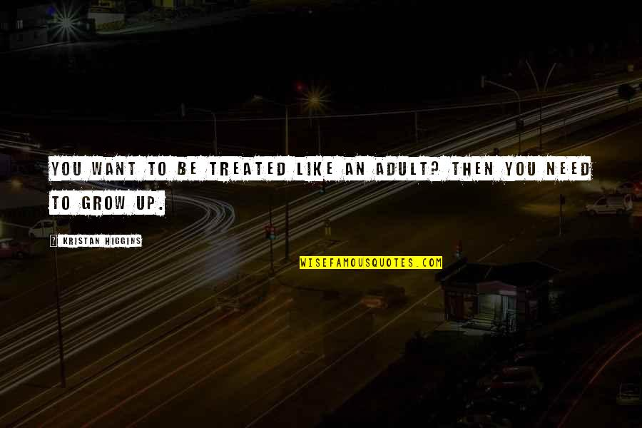 Not Want To Grow Up Quotes By Kristan Higgins: You want to be treated like an adult?