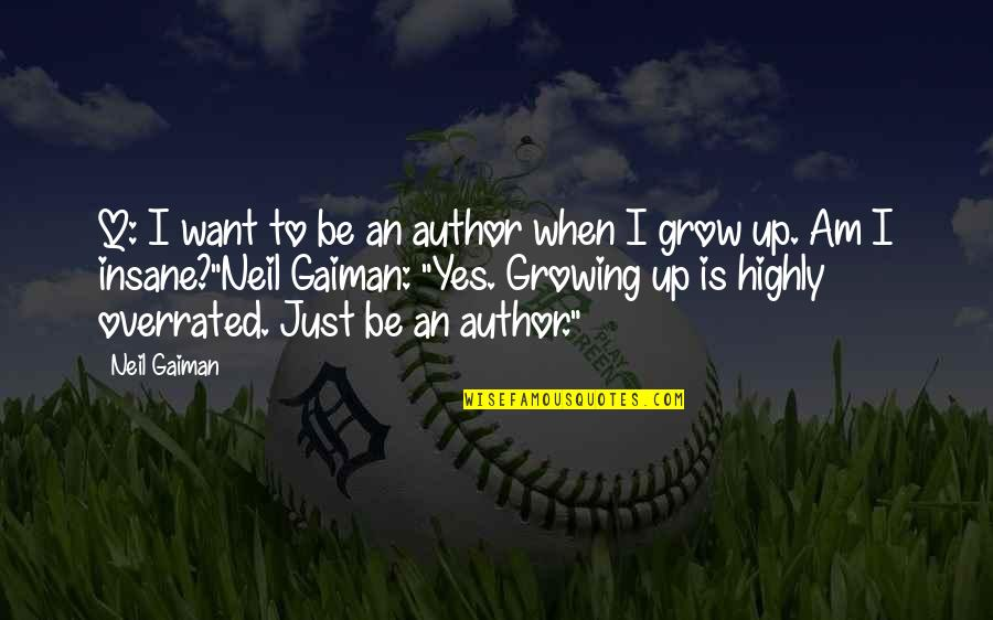Not Want To Grow Up Quotes By Neil Gaiman: Q: I want to be an author when