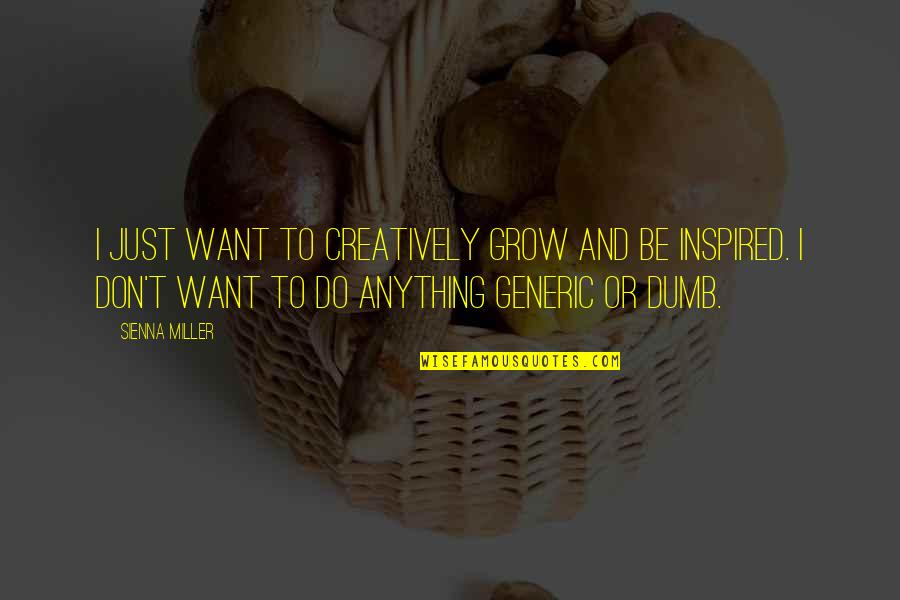 Not Want To Grow Up Quotes By Sienna Miller: I just want to creatively grow and be