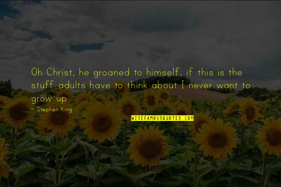Not Want To Grow Up Quotes By Stephen King: Oh Christ, he groaned to himself, if this