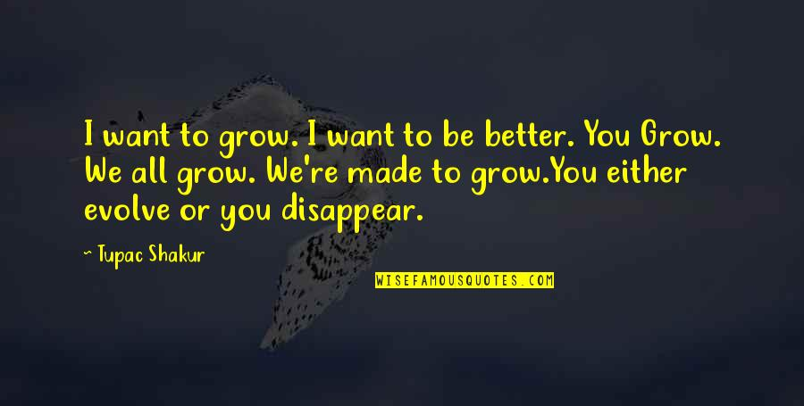 Not Want To Grow Up Quotes By Tupac Shakur: I want to grow. I want to be