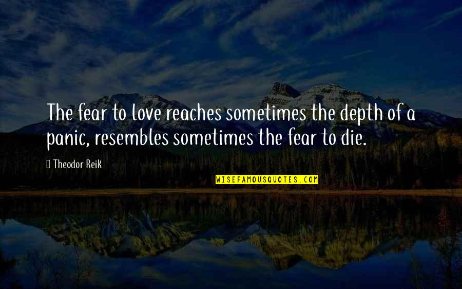 Not Wanting Someone Back Quotes By Theodor Reik: The fear to love reaches sometimes the depth