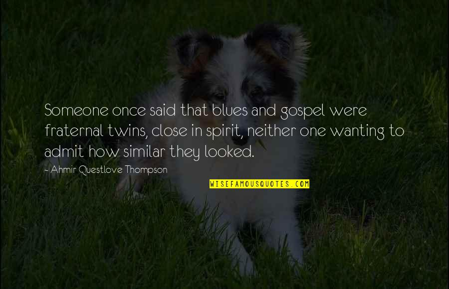 Not Wanting Someone Quotes By Ahmir Questlove Thompson: Someone once said that blues and gospel were
