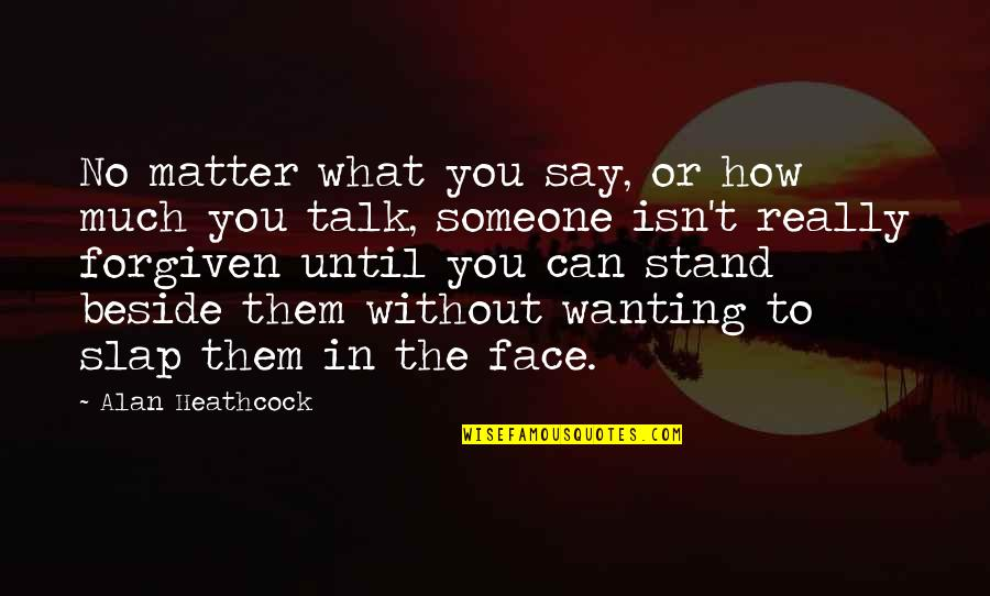 Not Wanting Someone Quotes By Alan Heathcock: No matter what you say, or how much