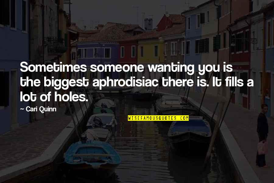 Not Wanting Someone Quotes By Cari Quinn: Sometimes someone wanting you is the biggest aphrodisiac