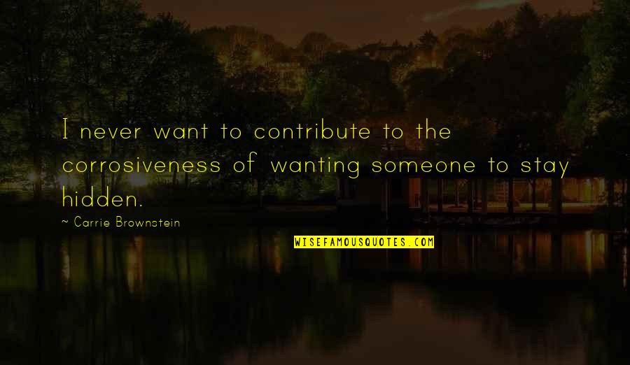 Not Wanting Someone Quotes By Carrie Brownstein: I never want to contribute to the corrosiveness