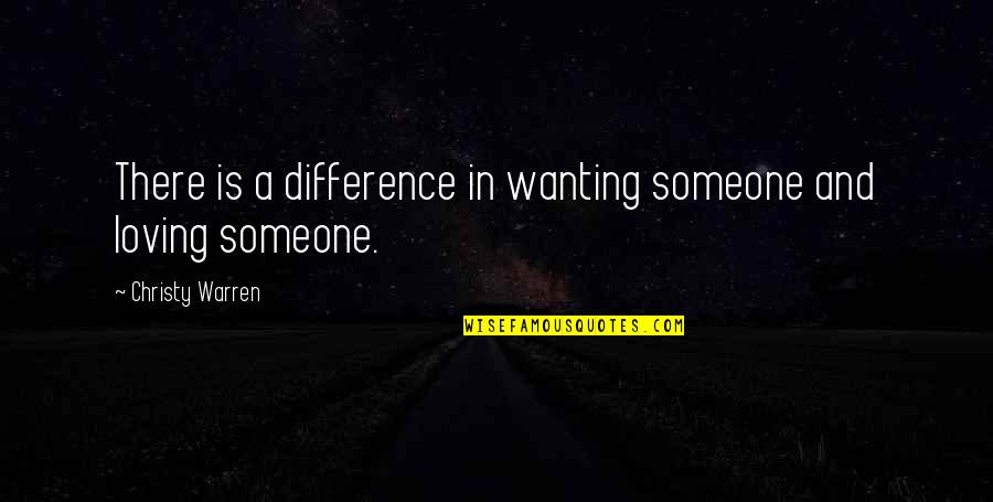 Not Wanting Someone Quotes By Christy Warren: There is a difference in wanting someone and