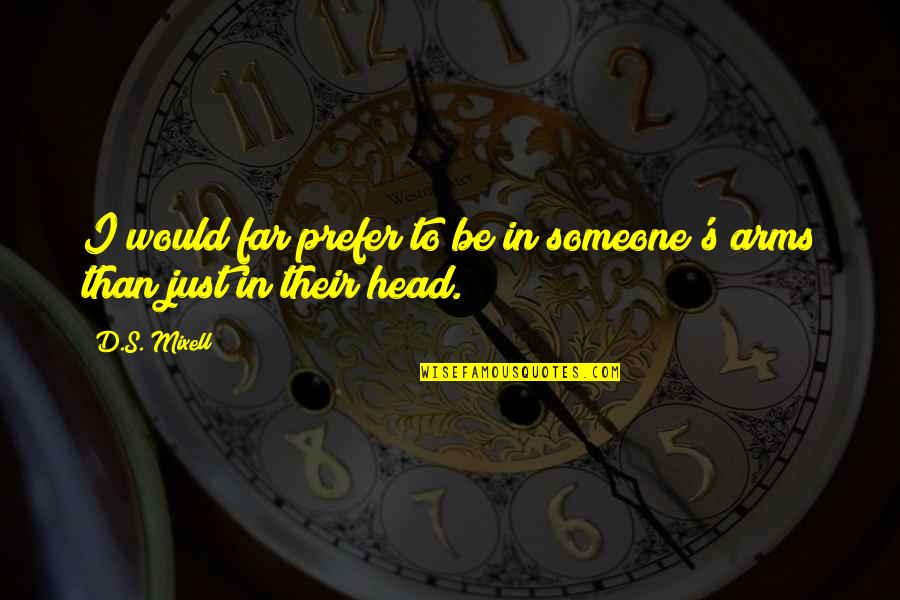 Not Wanting Someone Quotes By D.S. Mixell: I would far prefer to be in someone's