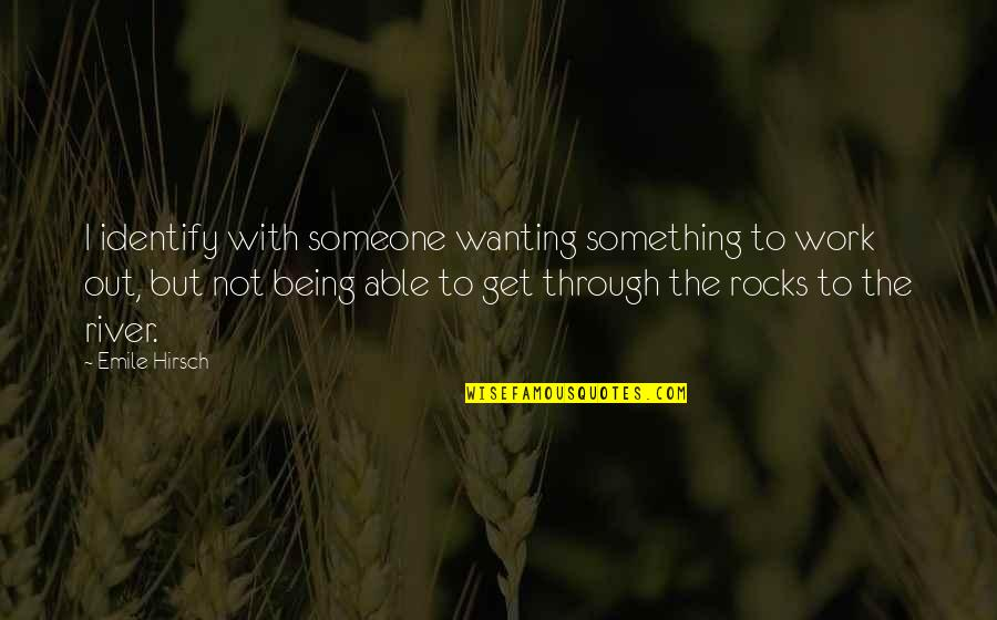 Not Wanting Someone Quotes By Emile Hirsch: I identify with someone wanting something to work