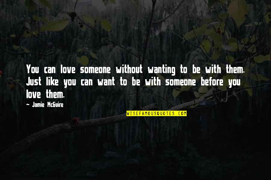 Not Wanting Someone Quotes By Jamie McGuire: You can love someone without wanting to be