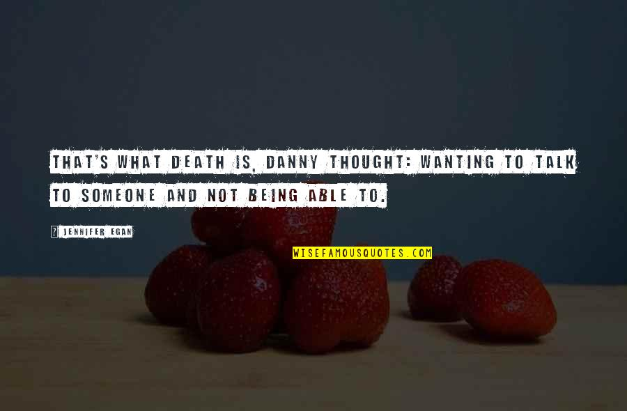 Not Wanting Someone Quotes By Jennifer Egan: That's what death is, Danny thought: wanting to