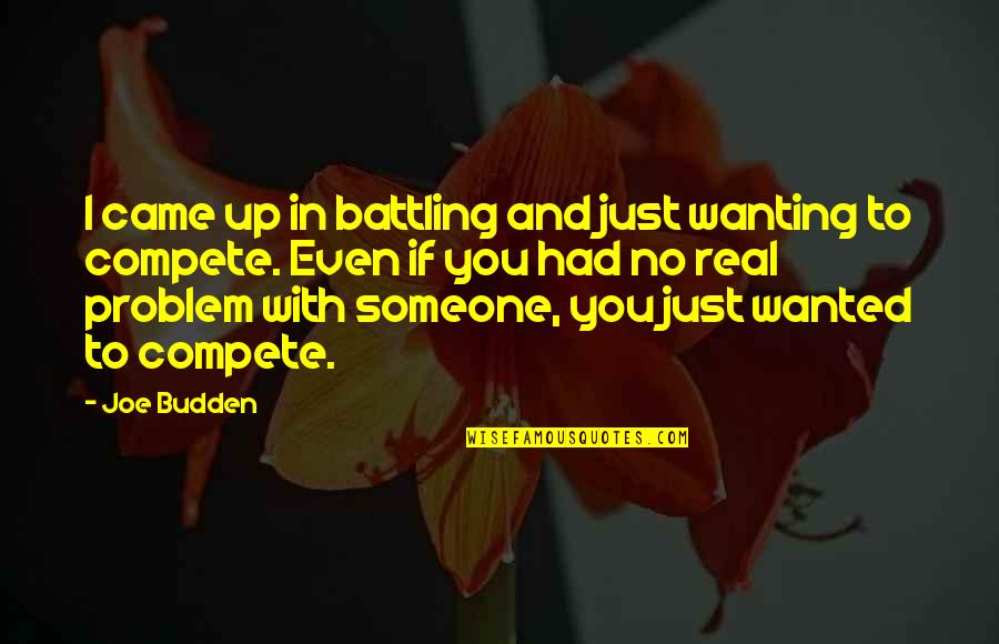 Not Wanting Someone Quotes By Joe Budden: I came up in battling and just wanting
