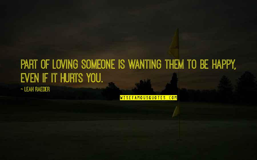 Not Wanting Someone Quotes By Leah Raeder: Part of loving someone is wanting them to