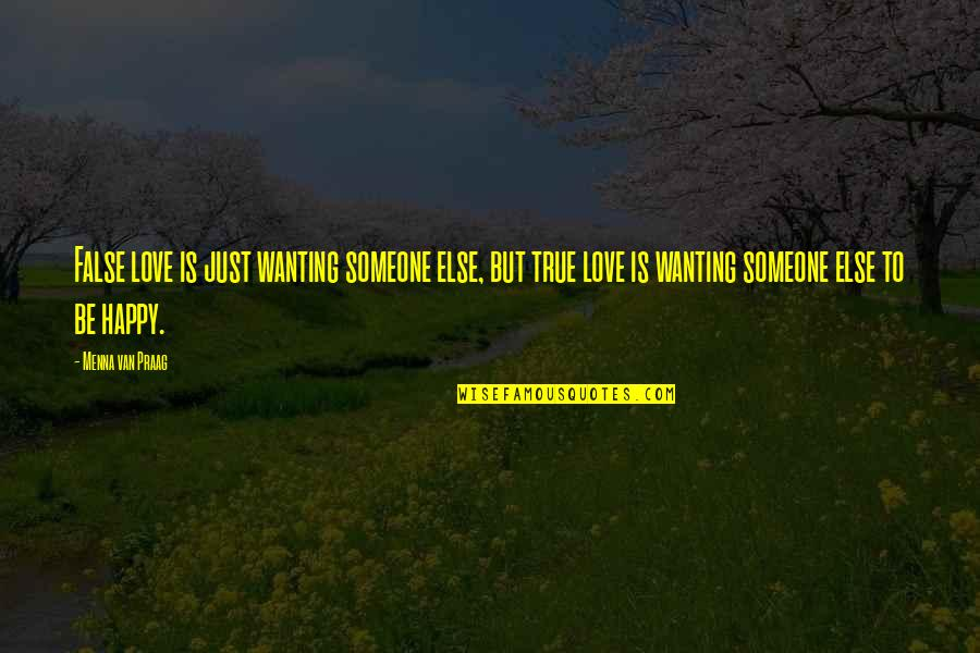 Not Wanting Someone Quotes By Menna Van Praag: False love is just wanting someone else, but