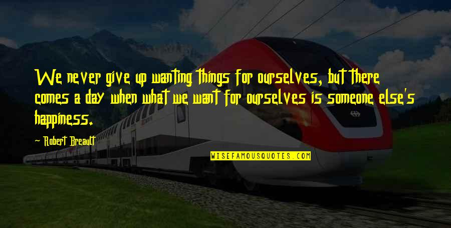 Not Wanting Someone Quotes By Robert Breault: We never give up wanting things for ourselves,