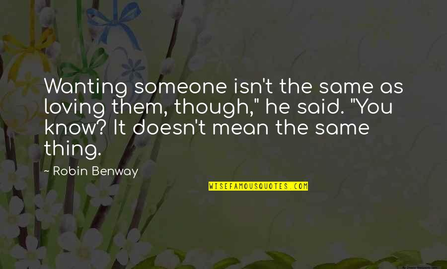 Not Wanting Someone Quotes By Robin Benway: Wanting someone isn't the same as loving them,