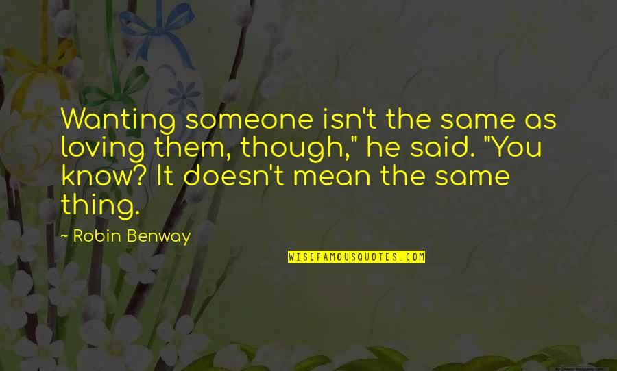Not Wanting The Same Thing Quotes By Robin Benway: Wanting someone isn't the same as loving them,