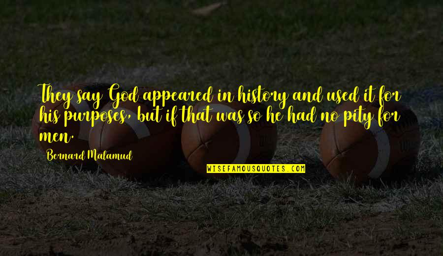 Not Wanting To Ask For Help Quotes By Bernard Malamud: They say God appeared in history and used