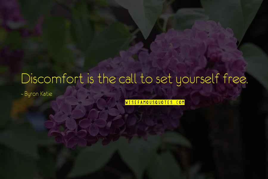 Not Wanting To Ask For Help Quotes By Byron Katie: Discomfort is the call to set yourself free.