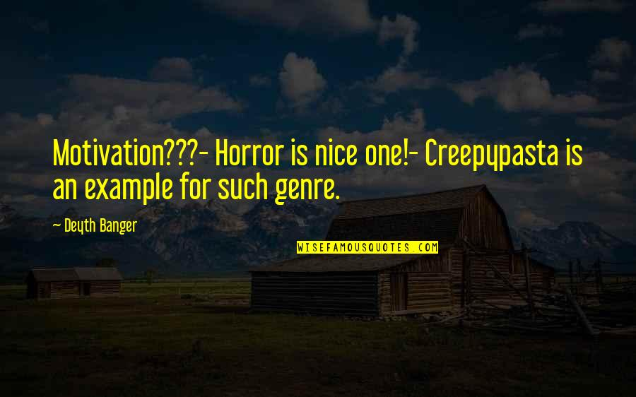 Not Wanting To Ask For Help Quotes By Deyth Banger: Motivation???- Horror is nice one!- Creepypasta is an