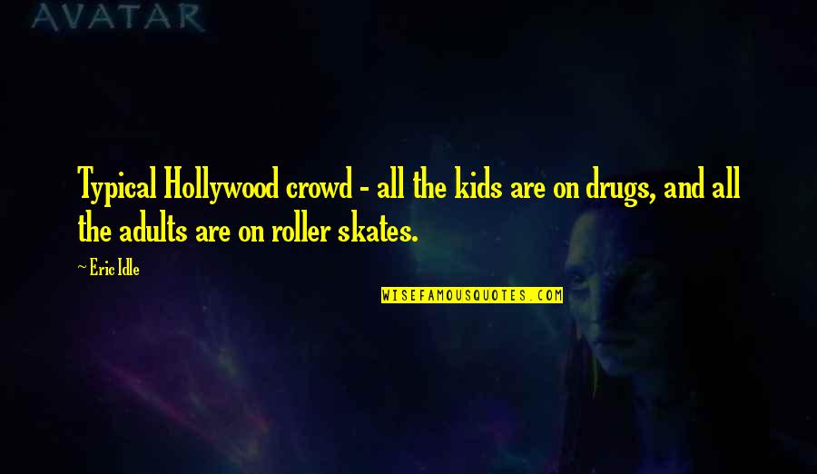 Not Wanting To Ask For Help Quotes By Eric Idle: Typical Hollywood crowd - all the kids are