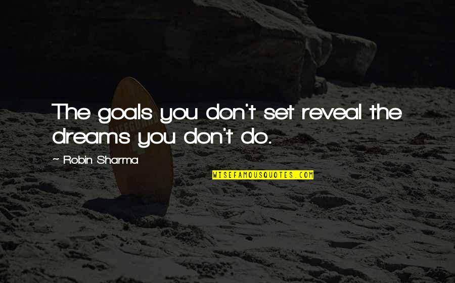 Not Wanting To Ask For Help Quotes By Robin Sharma: The goals you don't set reveal the dreams