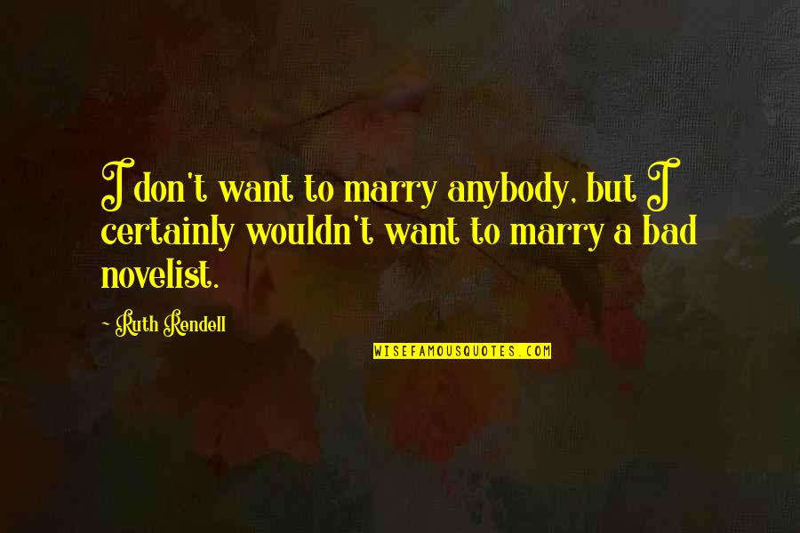 Not Well Known Movie Quotes By Ruth Rendell: I don't want to marry anybody, but I