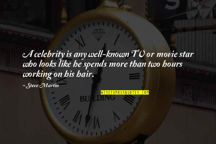 Not Well Known Movie Quotes By Steve Martin: A celebrity is any well-known TV or movie