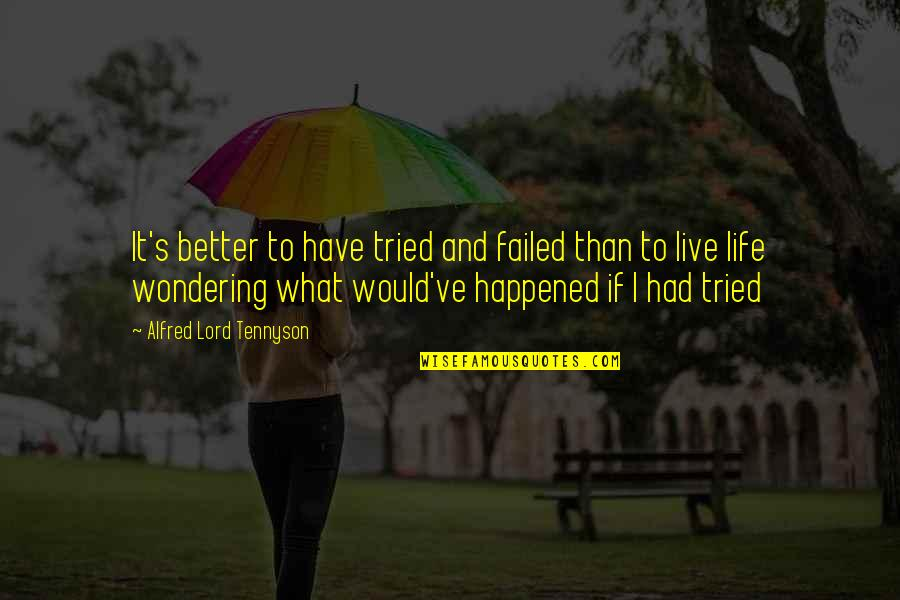 Not Wondering What If Quotes By Alfred Lord Tennyson: It's better to have tried and failed than