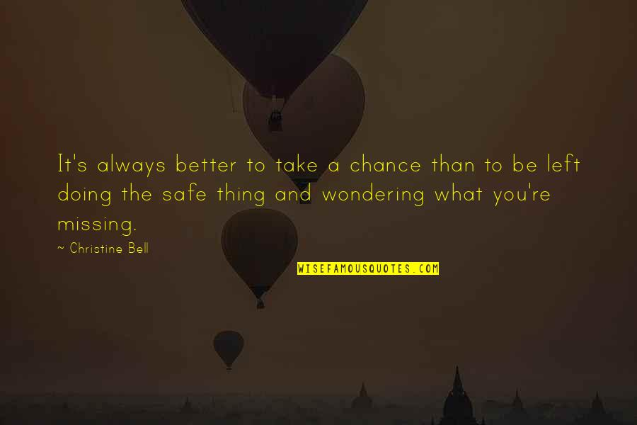Not Wondering What If Quotes By Christine Bell: It's always better to take a chance than