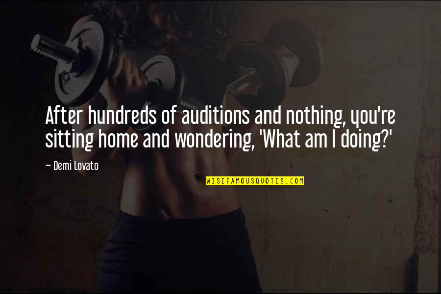 Not Wondering What If Quotes By Demi Lovato: After hundreds of auditions and nothing, you're sitting