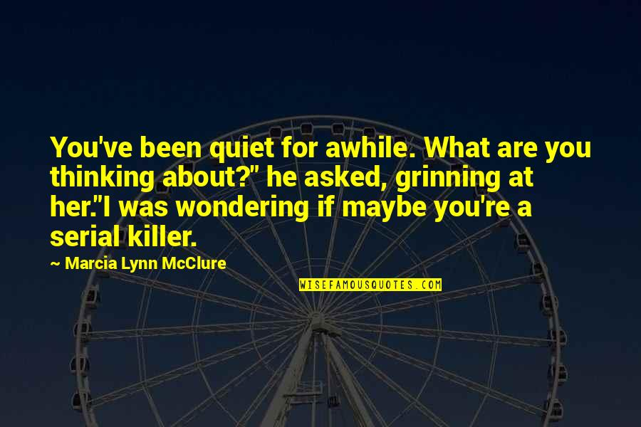 Not Wondering What If Quotes By Marcia Lynn McClure: You've been quiet for awhile. What are you