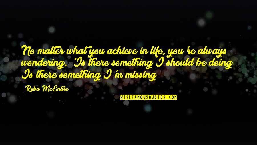 Not Wondering What If Quotes By Reba McEntire: No matter what you achieve in life, you're