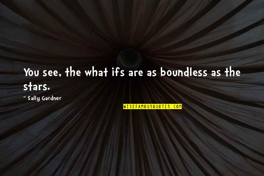 Not Wondering What If Quotes By Sally Gardner: You see, the what ifs are as boundless