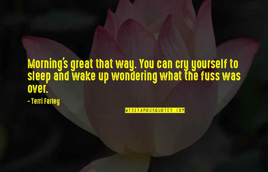 Not Wondering What If Quotes By Terri Farley: Morning's great that way. You can cry yourself