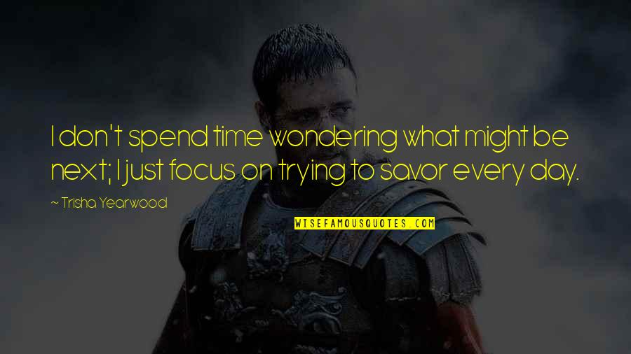 Not Wondering What If Quotes By Trisha Yearwood: I don't spend time wondering what might be