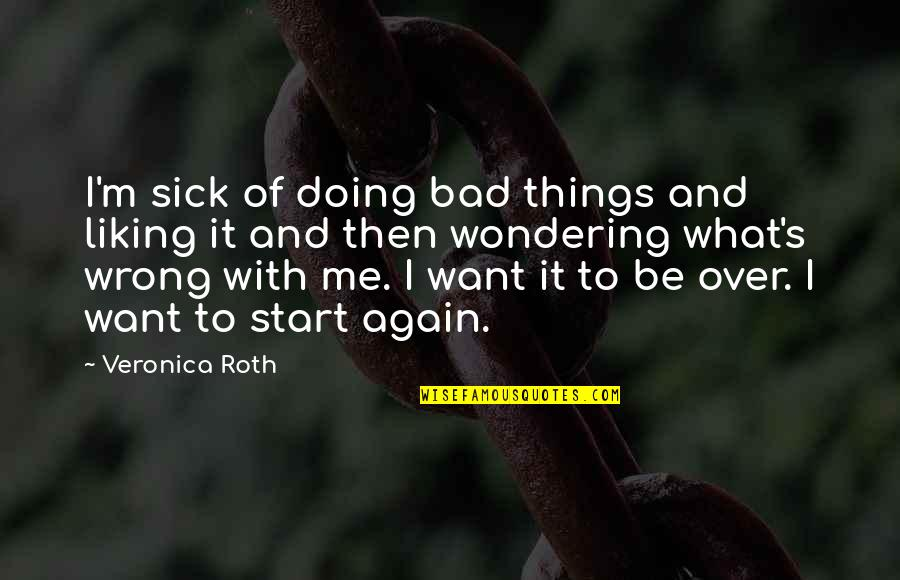 Not Wondering What If Quotes By Veronica Roth: I'm sick of doing bad things and liking
