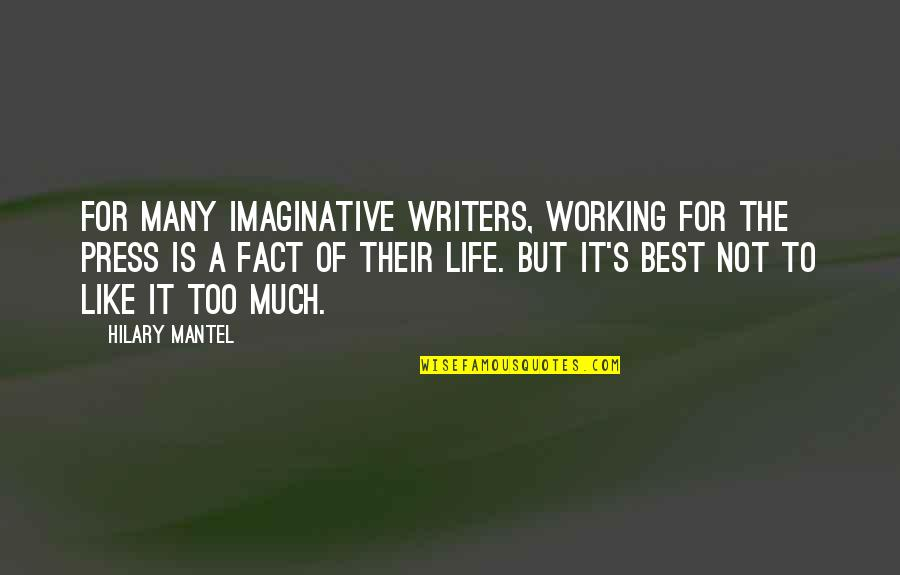 Not Working Too Much Quotes By Hilary Mantel: For many imaginative writers, working for the press